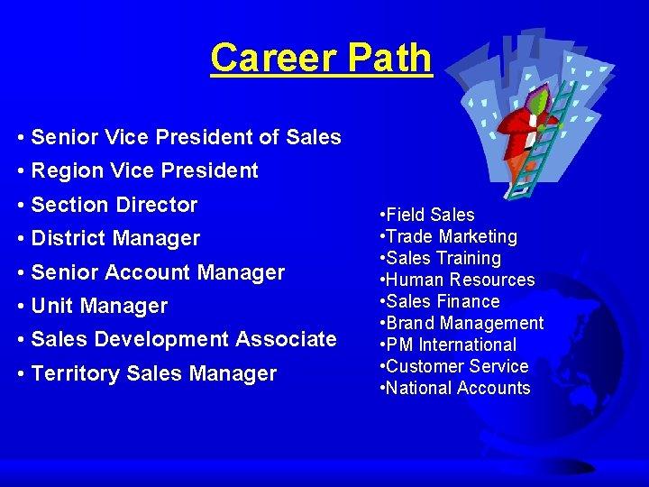 Career Path • Senior Vice President of Sales • Region Vice President • Section