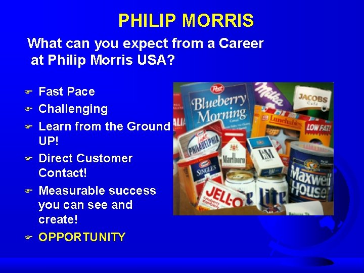 PHILIP MORRIS What can you expect from a Career at Philip Morris USA? F