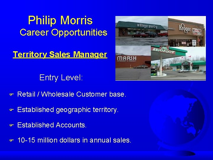 Philip Morris Career Opportunities Territory Sales Manager Entry Level: F Retail / Wholesale Customer