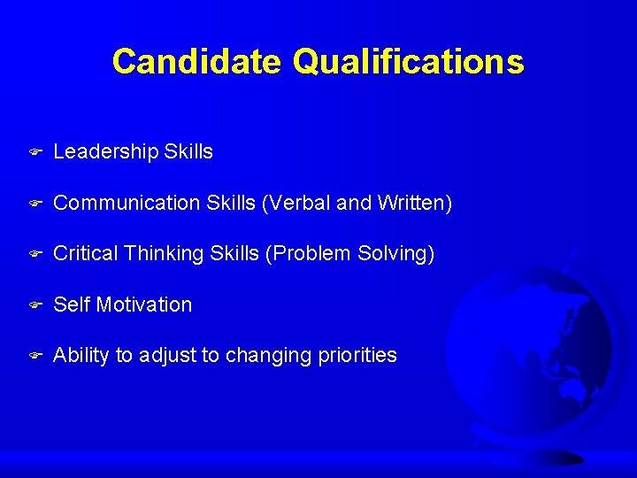 Candidate Qualifications F Leadership Skills F Communication Skills (Verbal and Written) F Critical Thinking