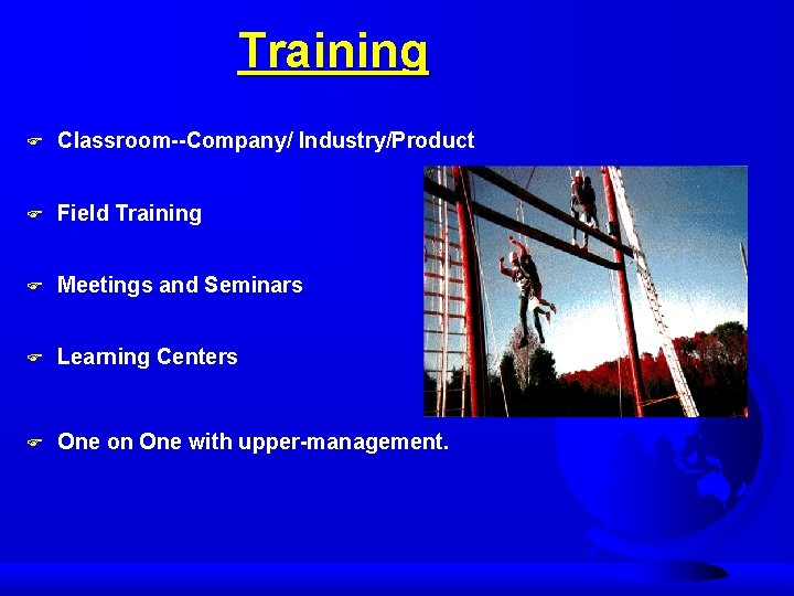 Training F Classroom--Company/ Industry/Product F Field Training F Meetings and Seminars F Learning Centers