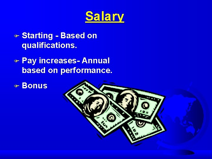 Salary F Starting - Based on qualifications. F Pay increases- Annual based on performance.