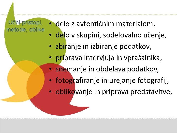 Učni pristopi, metode, oblike • • Additional delo z avtentičnim materialom, Comments hereučenje, delo