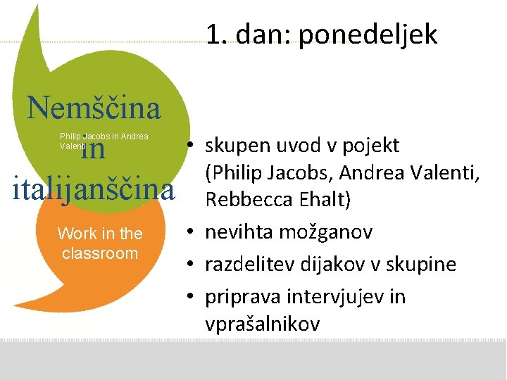1. dan: ponedeljek Nemščina in italijanščina Philip Jacobs in Andrea Valenti Work in the