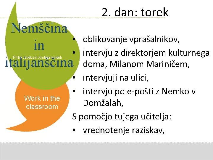 2. dan: torek Nemščina • in • italijanščina Philip Jacobs in Andrea Valenti Work