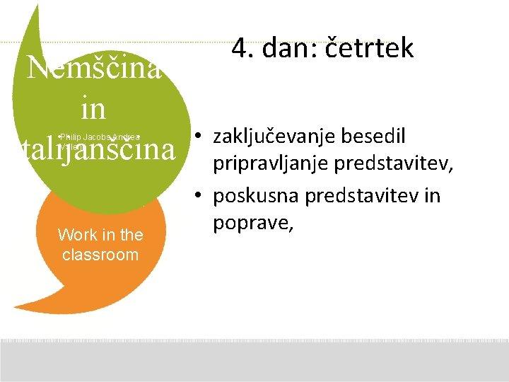 Nemščina in italijanščina Philip Jacobs Andrea Valenti Work in the classroom 4. dan: četrtek