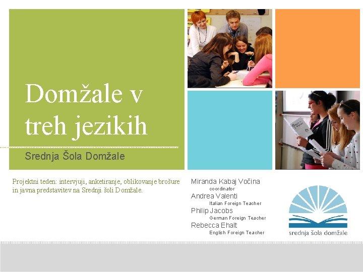 Domžale v treh jezikih Srednja Šola Domžale Projektni teden: intervjuji, anketiranje, oblikovanje brošure in
