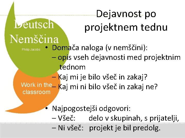 Deutsch Nemščina Dejavnost po projektnem tednu • Domača naloga (v nemščini): – opis vseh