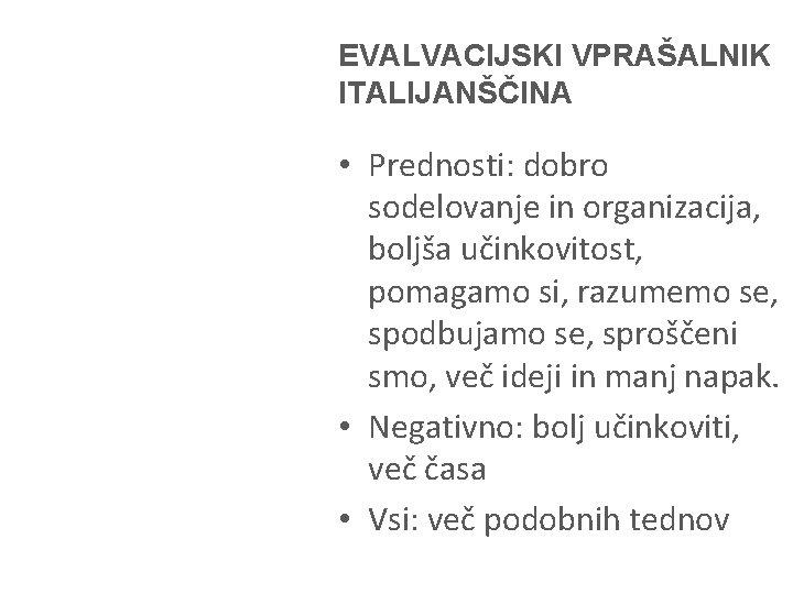 EVALVACIJSKI VPRAŠALNIK ITALIJANŠČINA • Prednosti: dobro sodelovanje in organizacija, boljša učinkovitost, pomagamo si, razumemo