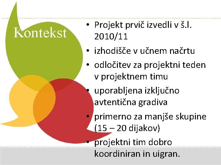 Kontekst • Projekt prvič izvedli. Additional v š. l. Comments 2010/11 here • izhodišče
