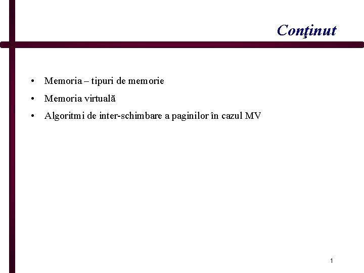Conţinut • Memoria – tipuri de memorie • Memoria virtuală • Algoritmi de inter-schimbare