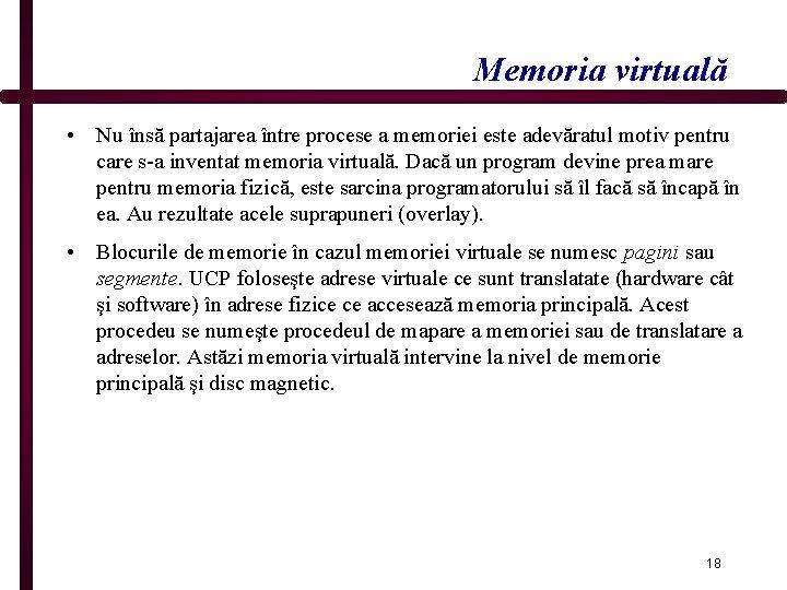 Memoria virtuală • Nu însă partajarea între procese a memoriei este adevăratul motiv pentru