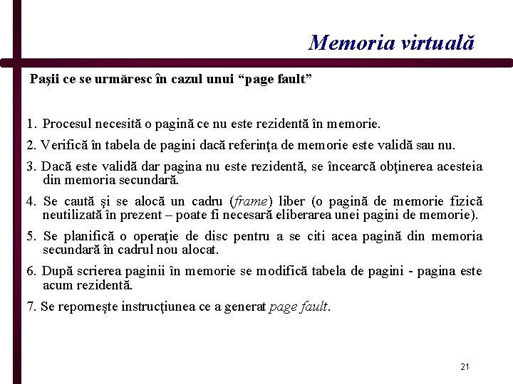 """Memoria virtuală Paşii ce se urmăresc în cazul unui """"page fault"""" 1. Procesul necesită"""