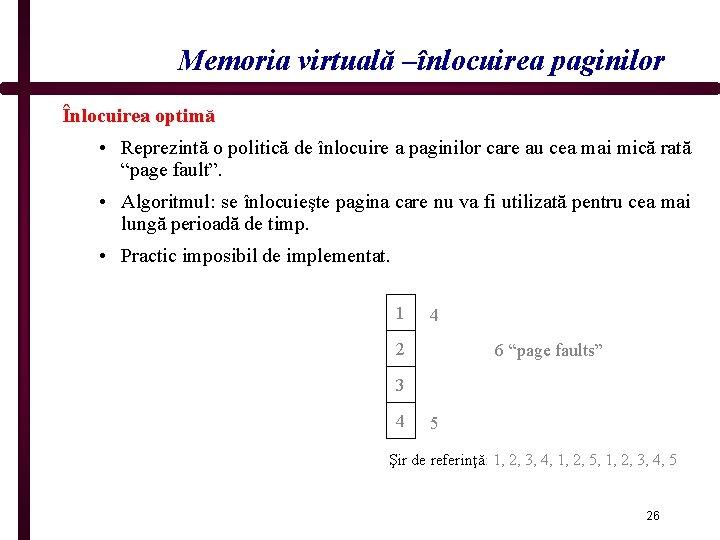 Memoria virtuală –înlocuirea paginilor Înlocuirea optimă • Reprezintă o politică de înlocuire a paginilor