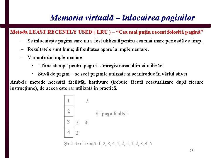 """Memoria virtuală – înlocuirea paginilor Metoda LEAST RECENTLY USED ( LRU ) – """"Cea"""