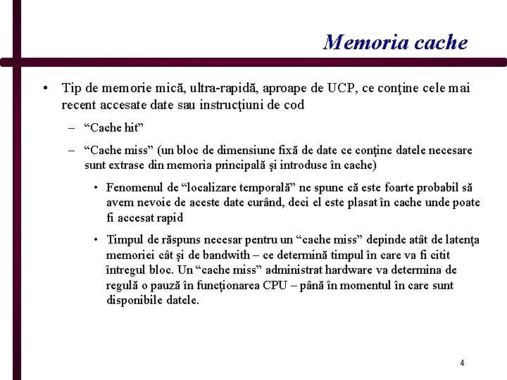 Memoria cache • Tip de memorie mică, ultra-rapidă, aproape de UCP, ce conţine cele