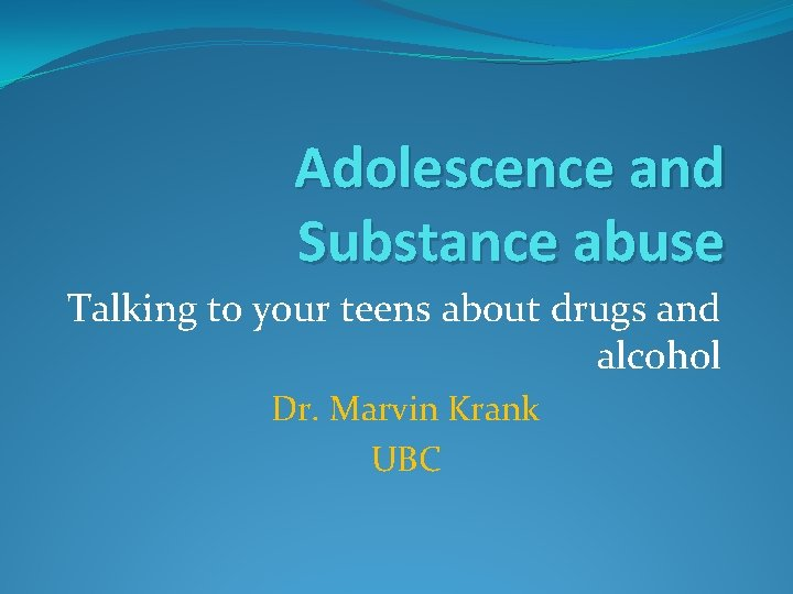 Adolescence and Substance abuse Talking to your teens about drugs and alcohol Dr. Marvin