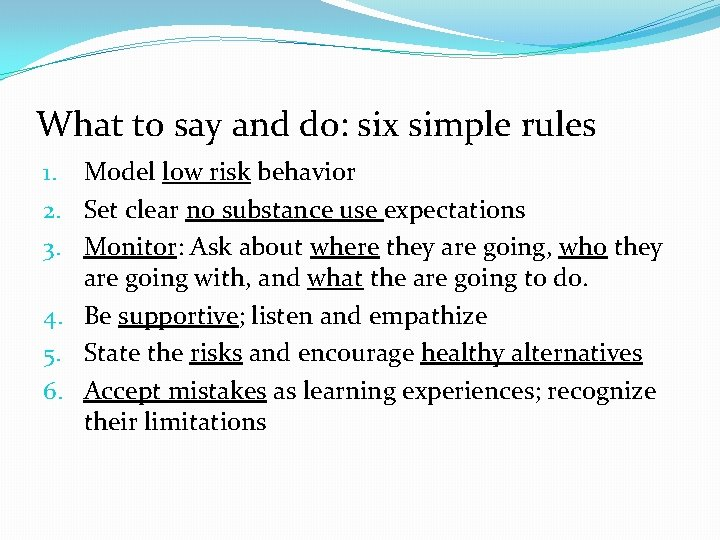 What to say and do: six simple rules 1. Model low risk behavior 2.