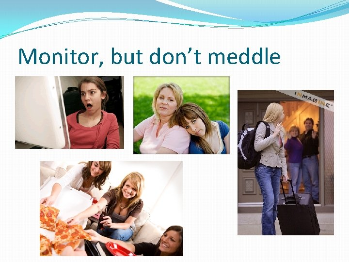 Monitor, but don't meddle