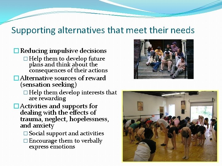 Supporting alternatives that meet their needs �Reducing impulsive decisions � Help them to develop