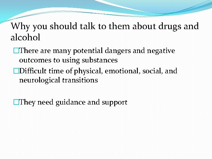 Why you should talk to them about drugs and alcohol �There are many potential