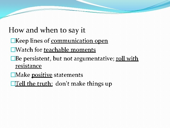 How and when to say it �Keep lines of communication open �Watch for teachable