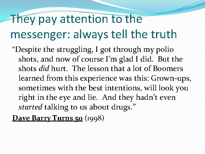"""They pay attention to the messenger: always tell the truth """"Despite the struggling, I"""