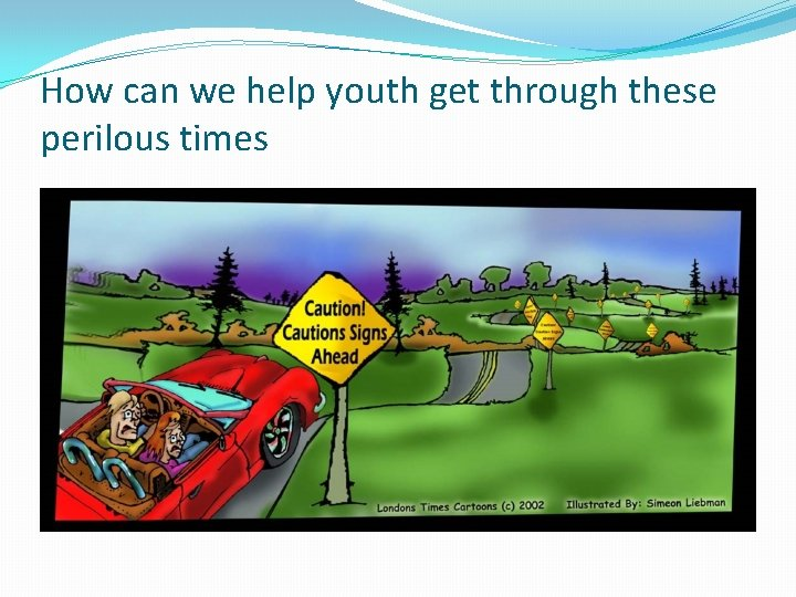 How can we help youth get through these perilous times
