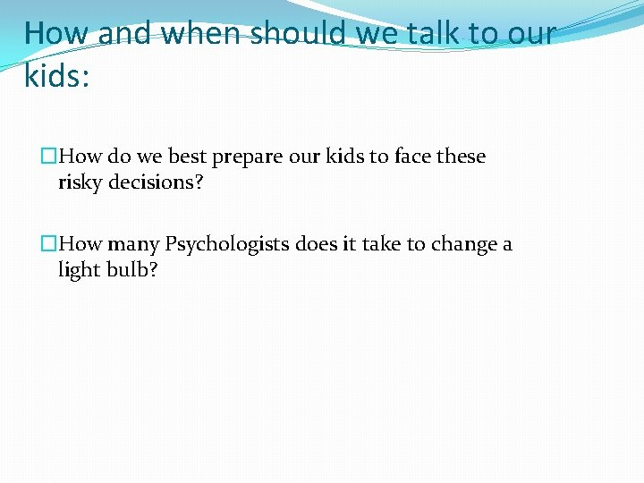 How and when should we talk to our kids: �How do we best prepare