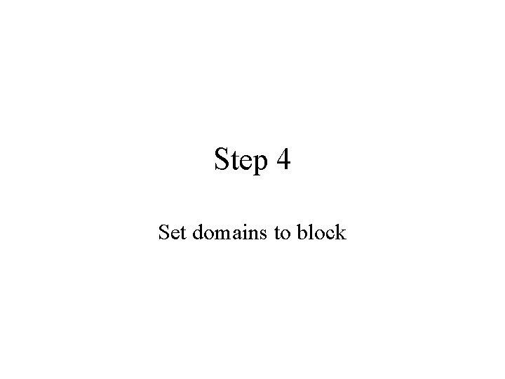 Step 4 Set domains to block