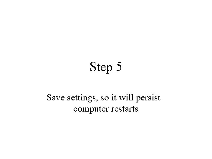 Step 5 Save settings, so it will persist computer restarts
