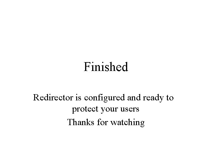 Finished Redirector is configured and ready to protect your users Thanks for watching