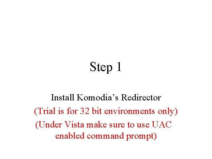 Step 1 Install Komodia's Redirector (Trial is for 32 bit environments only) (Under Vista
