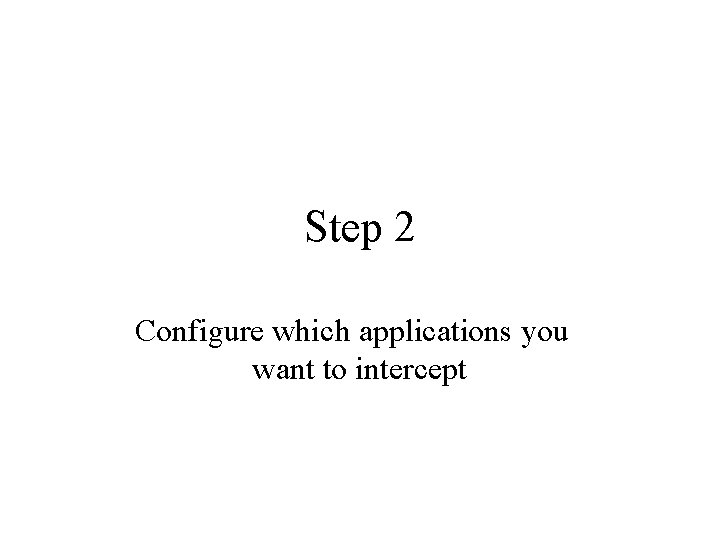 Step 2 Configure which applications you want to intercept