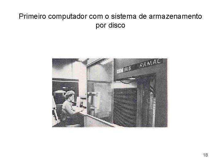 Primeiro computador com o sistema de armazenamento por disco 18