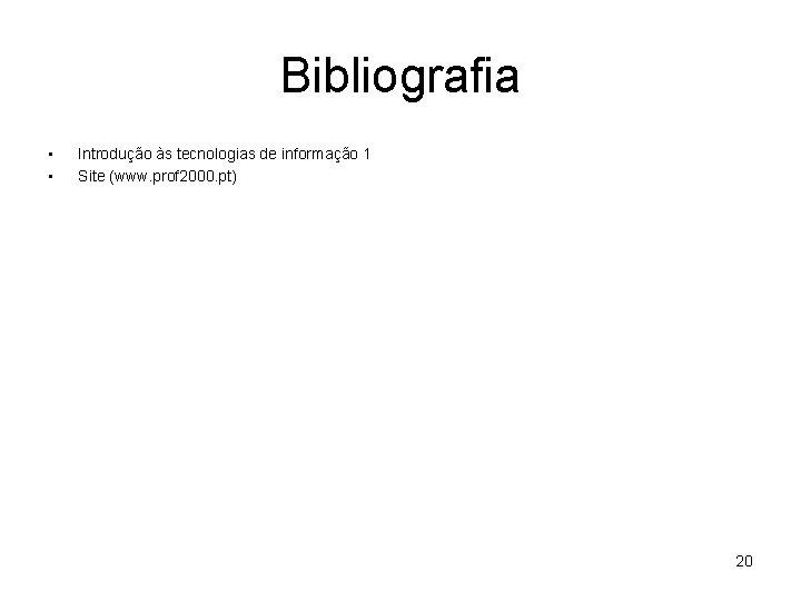 Bibliografia • • Introdução às tecnologias de informação 1 Site (www. prof 2000. pt)