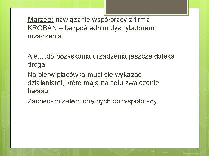 Marzec: nawiązanie współpracy z firmą KROBAN – bezpośrednim dystrybutorem urządzenia. Ale…. do pozyskania urządzenia