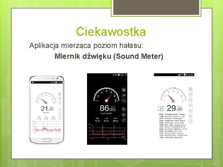 Ciekawostka Aplikacja mierząca poziom hałasu: Miernik dźwięku (Sound Meter)
