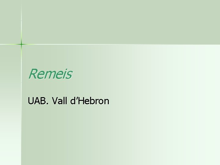 Remeis UAB. Vall d'Hebron
