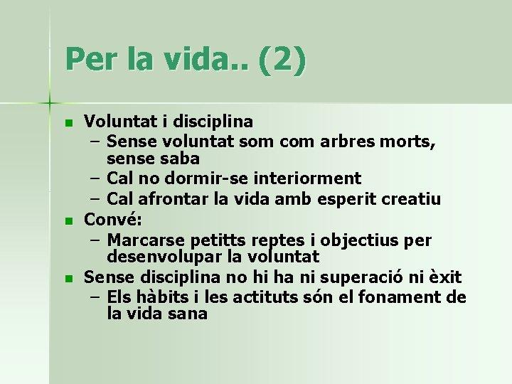 Per la vida. . (2) n n n Voluntat i disciplina – Sense voluntat