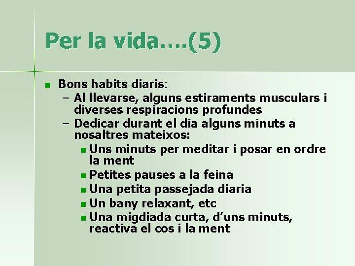 Per la vida…. (5) n Bons habits diaris: – Al llevarse, alguns estiraments musculars