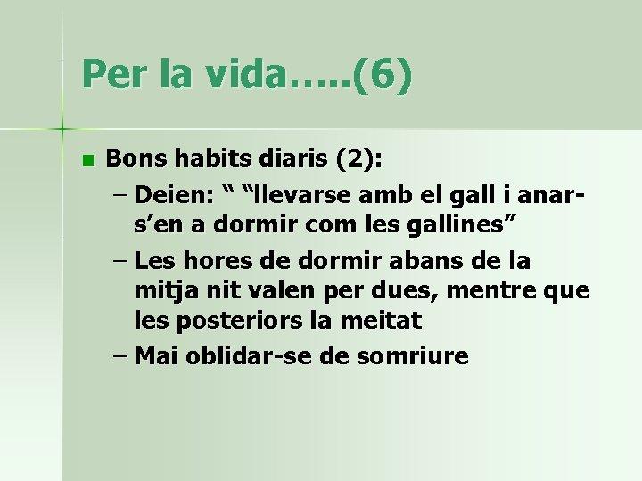 "Per la vida…. . (6) n Bons habits diaris (2): – Deien: "" ""llevarse"