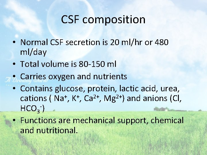 CSF composition • Normal CSF secretion is 20 ml/hr or 480 ml/day • Total