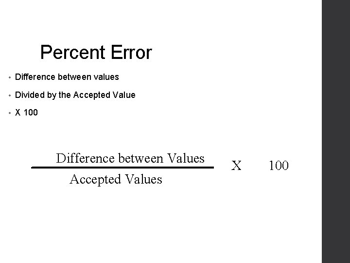 Percent Error • Difference between values • Divided by the Accepted Value • X