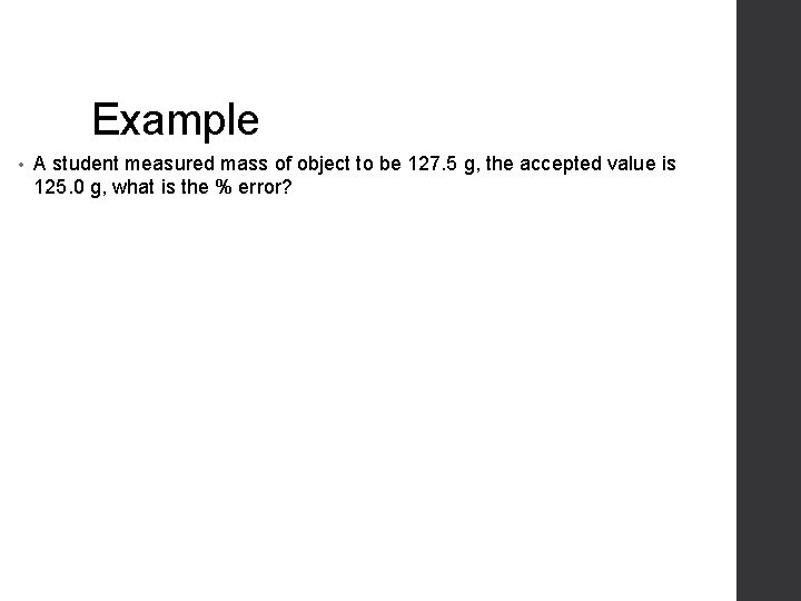 Example • A student measured mass of object to be 127. 5 g, the