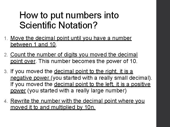 How to put numbers into Scientific Notation? 1. Move the decimal point until you