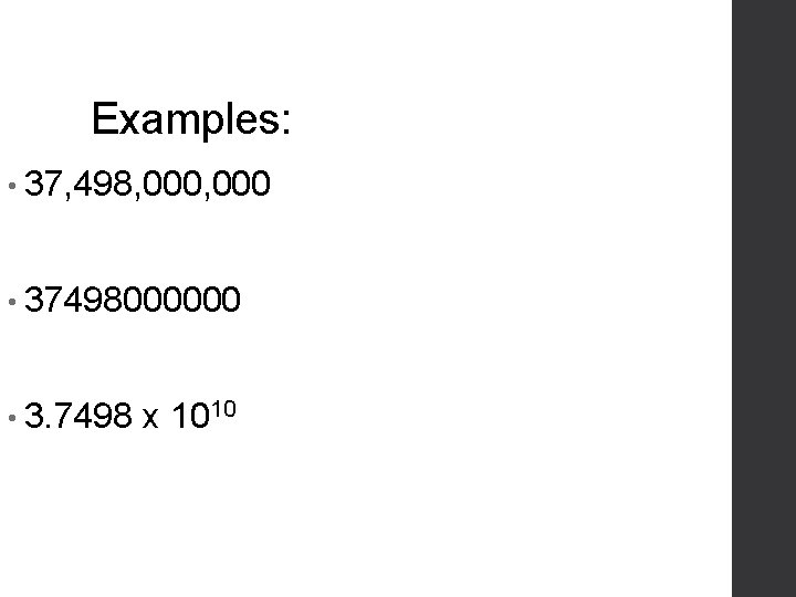 Examples: • 37, 498, 000 • 37498000000 • 3. 7498 x 1010