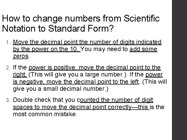 How to change numbers from Scientific Notation to Standard Form? 1. Move the decimal