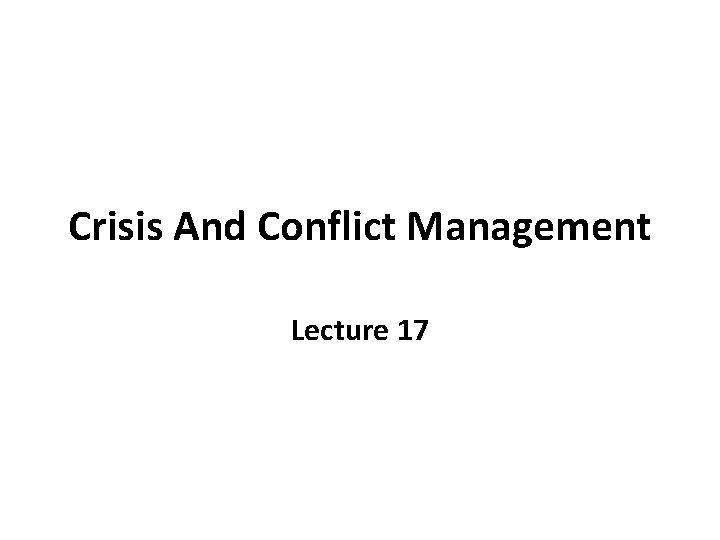 Crisis And Conflict Management Lecture 17
