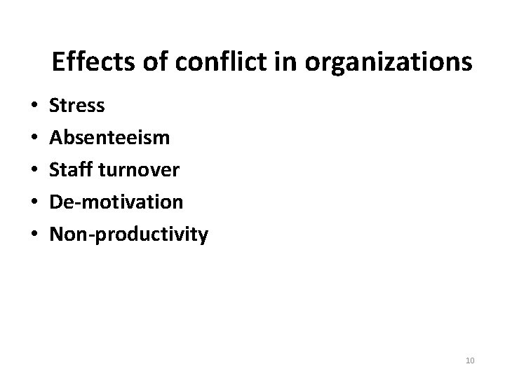Effects of conflict in organizations • • • Stress Absenteeism Staff turnover De-motivation Non-productivity